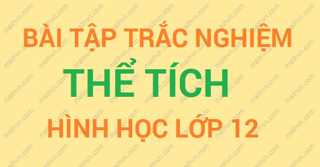 bai tap trac nghiem hinh hoc 12 chuong 1,2 co dap an