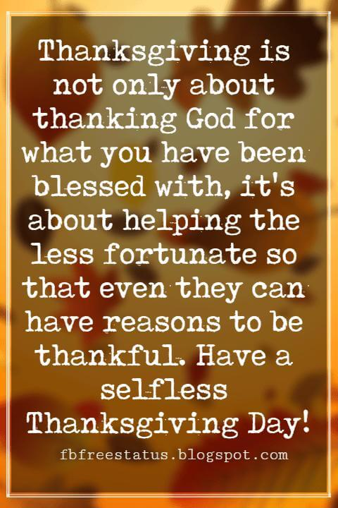 Thanksgiving Text Messages, Thanksgiving is not only about thanking God for what you have been blessed with, it's about helping the less fortunate so that even they can have reasons to be thankful. Have a selfless Thanksgiving Day!