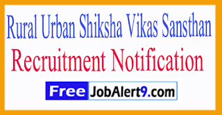 RUSVS Rural Urban Shiksha Vikas Sansthan Recruitment Notification 2017 Last Date 25-07-2017