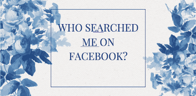 Who has searched for me on Facebook