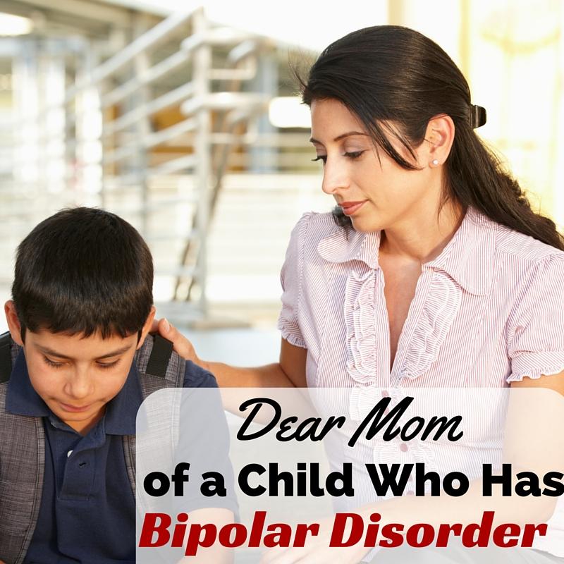 dear mom  of a child who has bipolar disorder
