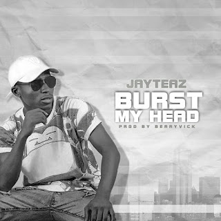 Music: Jay Teaz – Burst My Head