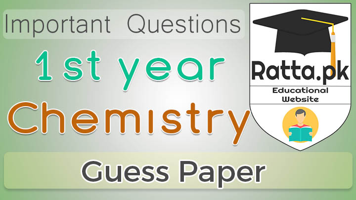1st Year (11th class) Chemistry Guess Paper Solved 2021