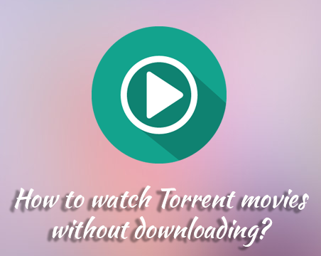 How to watch torrent movies without downloading?