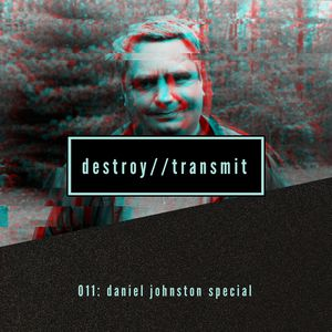 Destroy//Transmit. 011: Daniel Johnston Special