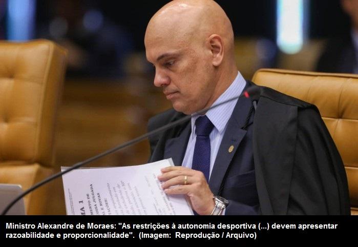 O ministro do Supremo Tribunal Federal (STF) Alexandre de Moraes decidiu  hoje (18) suspender trecho do Estatuto do Torcedor que impedia a  participação de ... cae17f94abc