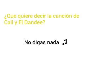Significado de la canción No Digas Nada Déjà vu Cali El Dandee.