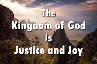 God's spledour in the mountains:    The kingdom of God is justice and joy; for Jesus restores what sin would destroy. God's power and glory in Jesus we know and here and hereafter the kingdom shall grow.  2 The kingdom of God is mercy and grace; the captives are freed, the sinners find place, the outcast are welcomed God's banquet to share; and hope is awakened in place of despair.  3 The kingdom of God is challenge and choice: believe the good news, repent and rejoice! His love for us sinners brought Christ to his cross: our crisis of judgement for gain or for loss.  4 God's kingdom is come, the gift and the goal; in Jesus begun, in heaven made whole. The heirs of the kingdom shall answer his call and all things cry Glory! to God all in all.