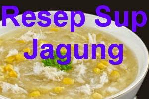 Resep Cara Membuat Sup Jagung Manis Kental
