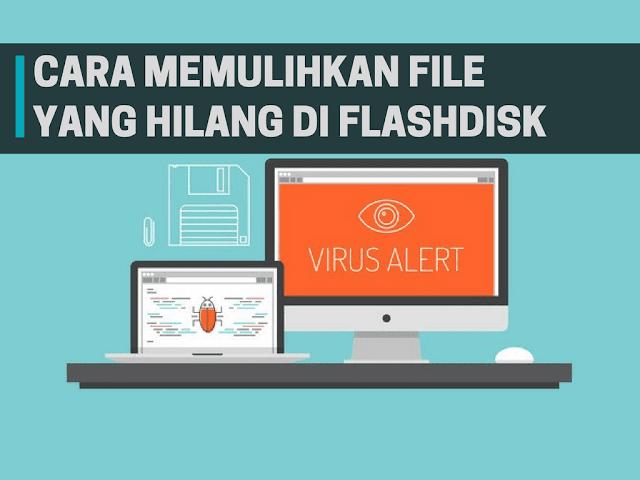 Cara Mengembalikan File Flashdisk Yang Hilang Akibat Virus