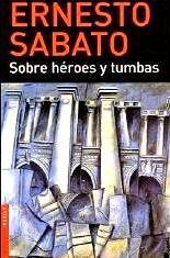 Sobre heroes y tumbas ernesto sabato