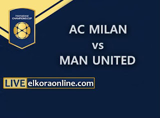 Live Streaming AC Milan vs Manchester United ICC 2018