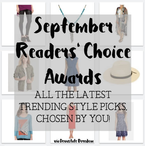pin now, shop on payday.  ;P  Welcome to the September Readers' Choice Awards!  Trending fashion finds, style picks, and awesome ladies clothing sale deals await!  Perfect for building your capsule wardrobe on a budget, discovering your personal style, and ideas for trying out a new outfit combination! via Devastate Boredom
