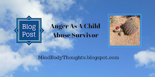 http://mindbodythoughts.blogspot.com/2016/04/anger-as-child-abuse-survivor.html