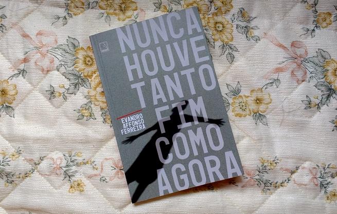 Nunca Houve Tanto Fim Como Agora | Evandro Affonso Ferreira
