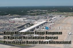Kajian Kesesuaian Tinggi Bangunan Di Kawasan Keselamatan Operasi Penerbangan Bandar Udara Internasional