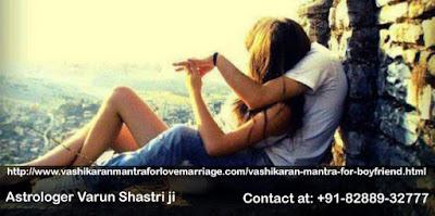 http://www.vashikaranmantraforlovemarriage.com/vashikaran-mantra-for-boyfriend.html