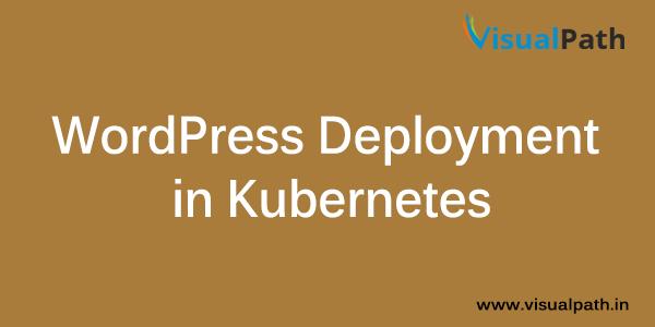 WordPress Deployment in Kuberntes | DevOps | VisualPath