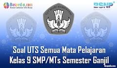 Lengkap - Kumpulan Soal UTS Semua Mata Pelajaran Kelas 9 SMP/MTs Semester Ganjil Terbaru
