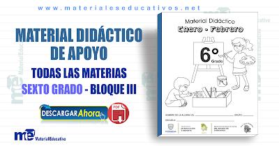MATERIAL DIDÁCTICO DE APOYO SEXTO GRADO TODAS LAS MATERIAS - BLOQUE III