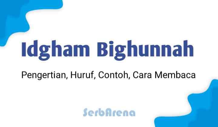 Idghom Bighunnah : Pengertian, Huruf, Cara membaca dan Contoh