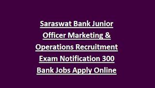 Saraswat Bank Junior Officer Marketing & Operations Recruitment Exam Notification 300 Bank Jobs Apply Online Last Date 04-06-2018