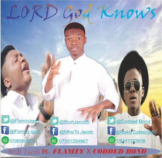 DOWNLOAD NOW : Bruh Jacob - Lord God Knows ft. Flamzy & Codded Bond || Free Download