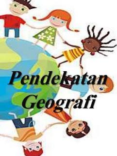 Pengertian Pendekatan Geografi