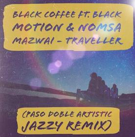 Black Coffee, Black Motion & Nomsa Mazwai - Traveller (Paso Doble Artistic Jazzy Remix)