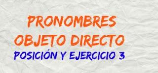 PRONOMBRES OBJETO DIRECTO. Posición y ejercicio 3