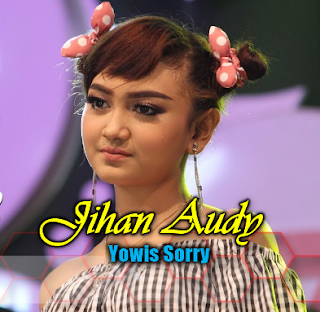 Download Lagu Jihan Audy Yowis Sorry Mp3 Single Terbaru 2018,Jihan Audy, Dangdut Koplo, New Aristha,