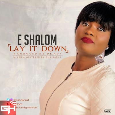 Music: Lay It Down – E Shalom