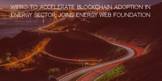 Wipro to accelerate Blockchain adoption in Energy Sector, joins Energy Web Foundation