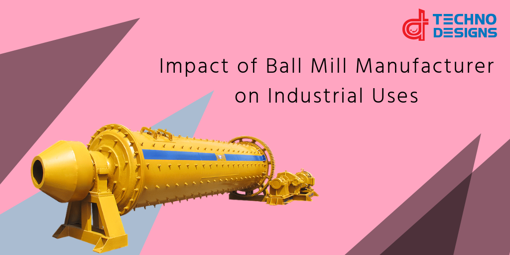 Impact of Ball Mill Manufacturer on Industrial Uses 3
