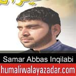 http://www.humaliwalayazadar.com/2018/04/samar-abbas-inqilabi-manqabat-2018-19.html