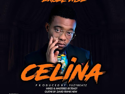 {🔥 music} NEW HIT] EXCEL WISE - CELINA PROD BY YUZYBEAT