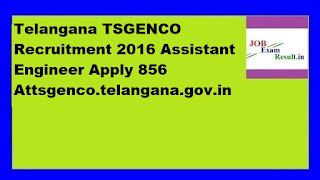 Telangana TSGENCO Recruitment 2016 Assistant Engineer Apply 856 Attsgenco.telangana.gov.in