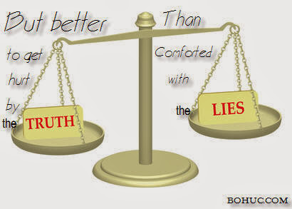But better to get hurt by the truth than comforted with a lie