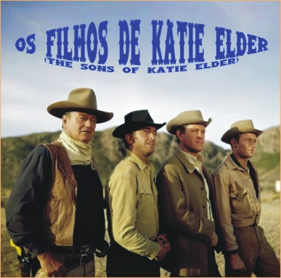WESTERNCINEMANIA: OS FILHOS DE KATIE ELDER (THE SONS OF KATIE ELDER) – UM  SHOW DE JOHN WAYNE