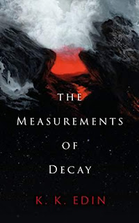 The Measurements of Decay - A work of philosophical, literary science fiction by K. K. Edin