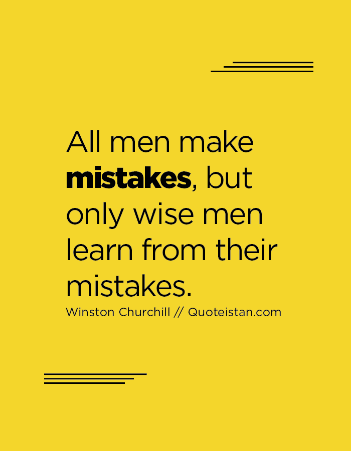All men make mistakes, but only wise men learn from their mistakes.