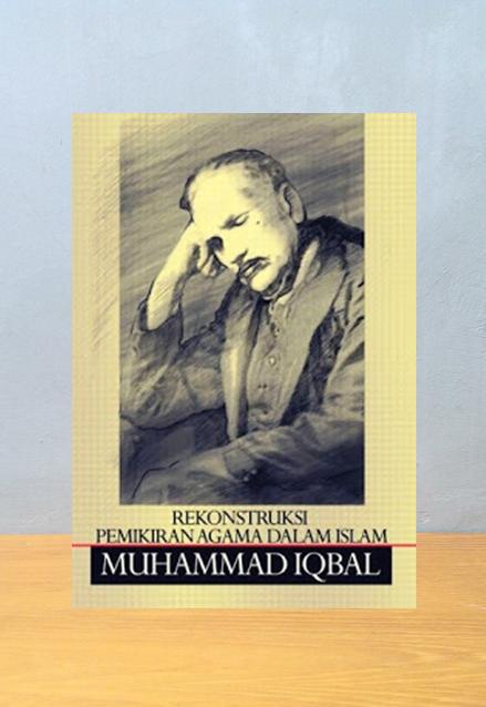 REKONSTRUKSI PEMIKIRAN AGAMA DALAM ISLAM, Muhammad Iqbal
