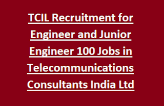 TCIL Recruitment Notification for Engineer and Junior Engineer 100 Jobs in Telecommunications Consultants India Ltd