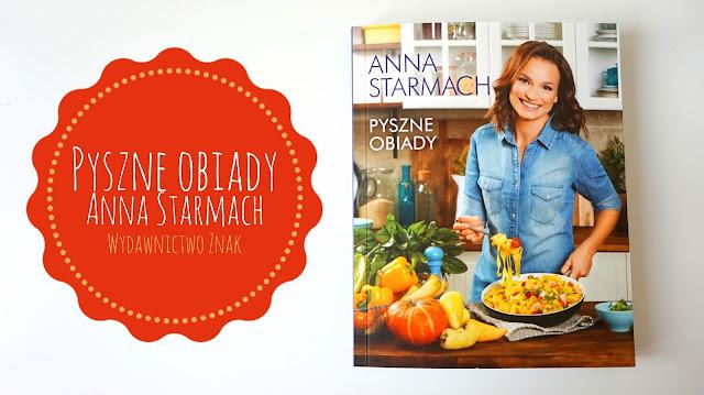 RECENZJA: Książka Pyszne obiady Anna Starmach | Wydawnictwo Znak
