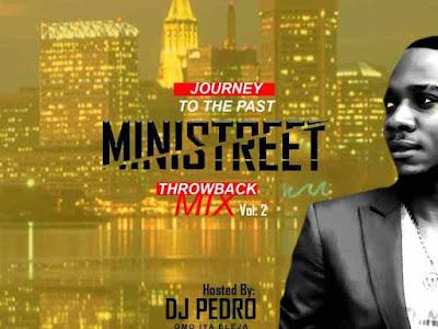 DOWNLOAD MIXTAPE: DJ Pedro - Ministreet Throwback Mix Vol. 2 (JOURNEY TO THE PAST)