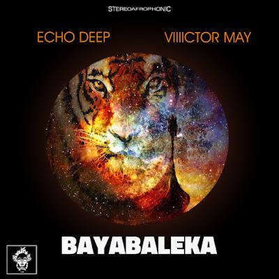 Echo Deep, Viiiictor May - Bayabaleka (Original Mix)