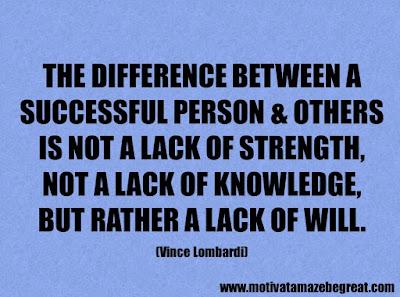 "Success Quotes And Sayings About Life: ""The difference between a successful person and others is not a lack of strength, not a lack of knowledge, but rather a lack of will."" - Vince Lombardi"