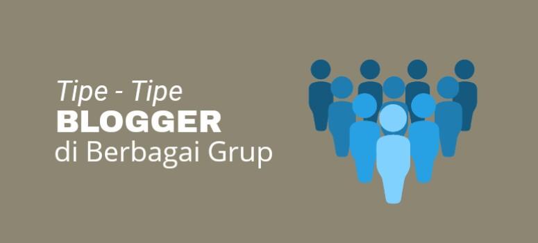 Tipe-Tipe Blogger Dari Berbagai Grup Sosial Media