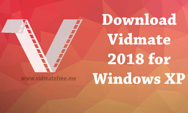 Download Vidmate 2018 for Windows XP