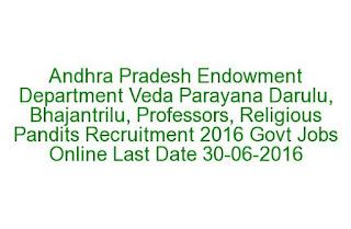 Andhra Pradesh Endowment Department Veda Parayana Darulu, Bhajantrilu, Professors, Religious Pandits Recruitment 2016 Govt Jobs Online Last Date 30-06-2016